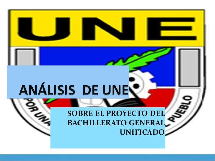 SOBRE EL PROYECTO DEL BACHILLERATO GENERAL UNIFICADO