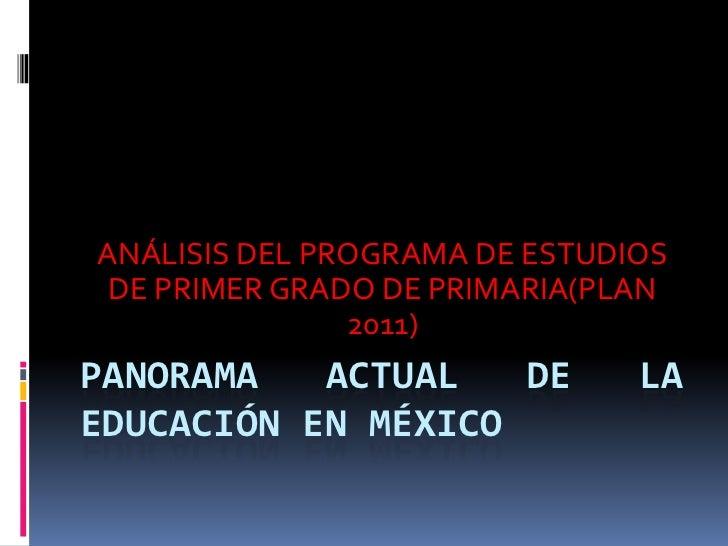 ANÁLISIS DEL PROGRAMA DE ESTUDIOS DE PRIMER GRADO DE PRIMARIA(PLAN               2011)PANORAMA   ACTUAL   DE         LAEDU...