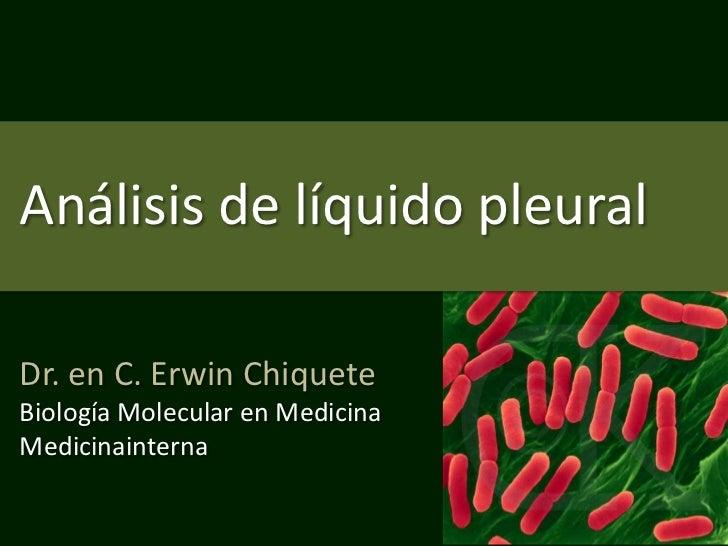 Análisis de líquido pleuralDr. en C. Erwin ChiqueteBiología Molecular en MedicinaMedicinainterna