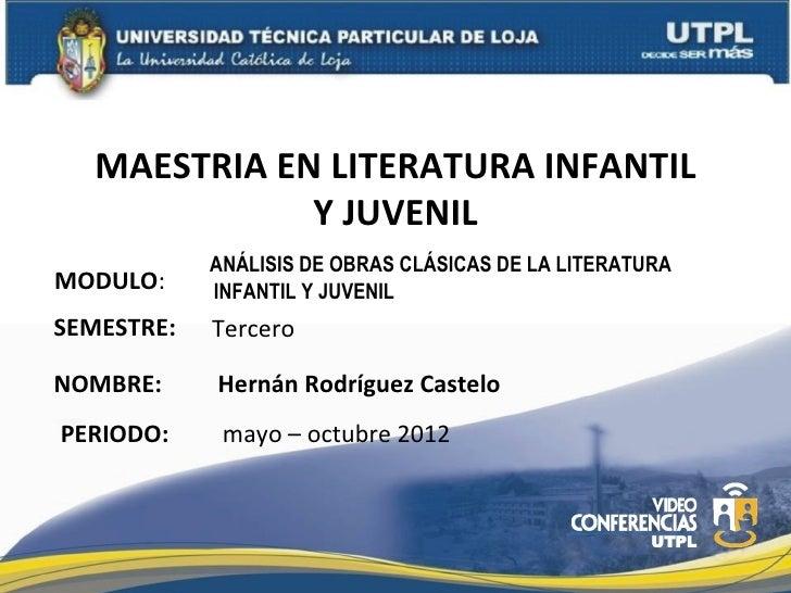 MAESTRIA EN LITERATURA INFANTIL              Y JUVENIL            ANÁLISIS DE OBRAS CLÁSICAS DE LA LITERATURAMODULO:     I...