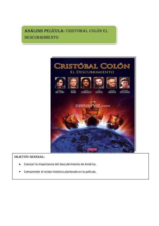 Análisis película: Cristóbal Colón El Descubrimiento  Objetivo general: Conocer la importancia del descubrimiento de Améri...