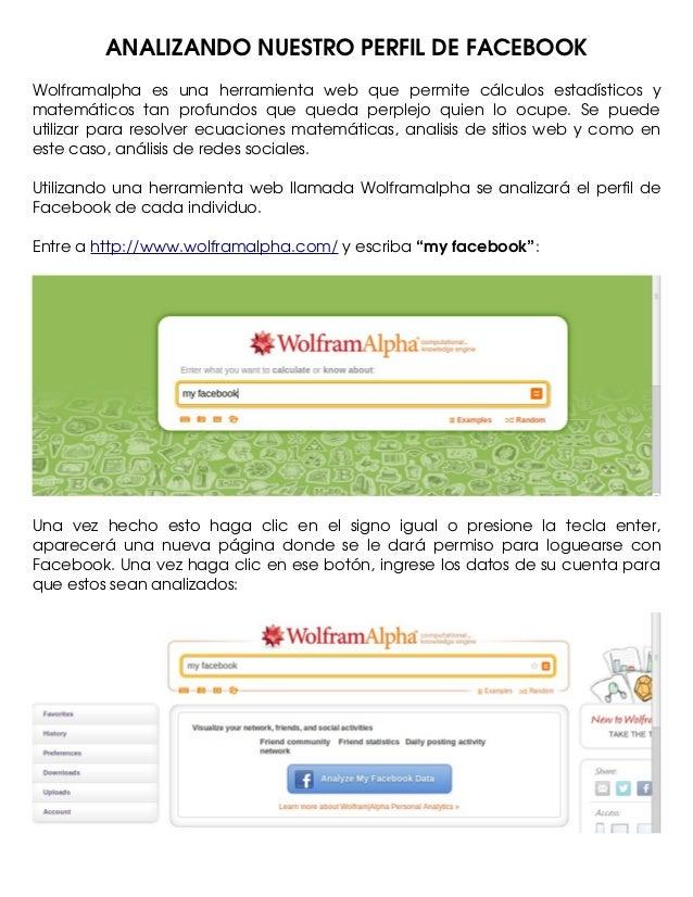 ANALIZANDONUESTROPERFILDEFACEBOOK Wolframalpha  es  una  herramienta  web  que  permite  cálculos  estadístico...