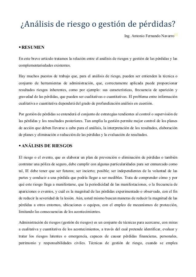 ¿Análisis de riesgo o gestión de pérdidas? Ing. Antonio Fernando Navarro[1]  RESUMEN En este breve artículo tratamos la re...