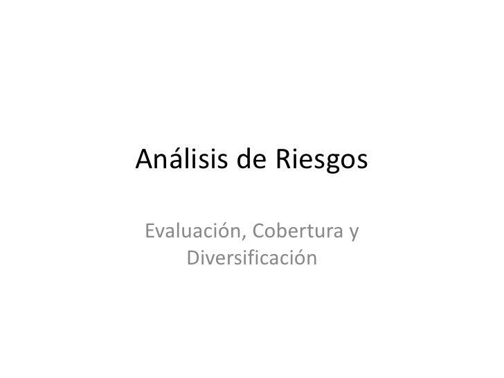 Análisis de Riesgos<br />Evaluación, Cobertura y Diversificación<br />