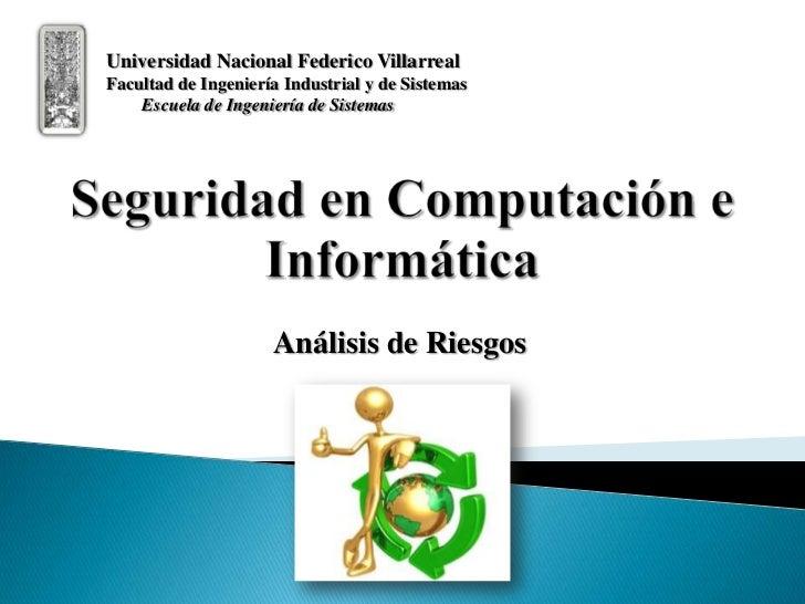 Análisis de Riesgos<br />Universidad Nacional Federico Villarreal<br />Facultad de Ingeniería Industrial y de Sistemas<br ...