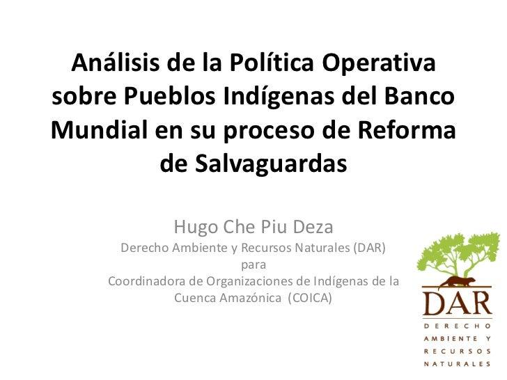 Análisis de la Política Operativasobre Pueblos Indígenas del BancoMundial en su proceso de Reforma          de Salvaguarda...