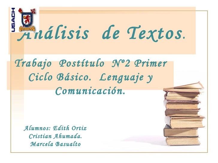 Análisis  de Textos . Trabajo  Postítulo  Nº2 Primer Ciclo Básico.  Lenguaje y Comunicación. Alumnos: Edith Ortiz Cristian...