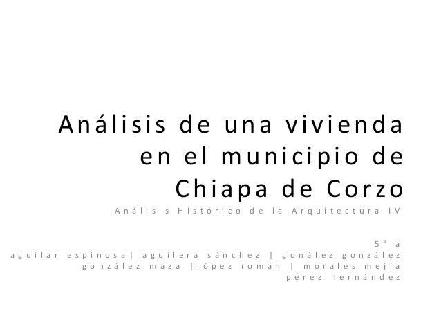 Análisis de una vivienda en el municipio de Chiapa de Corzo An á l i s i s  a g u i l a r  H i stó r i co  d e  l a  Arq u...