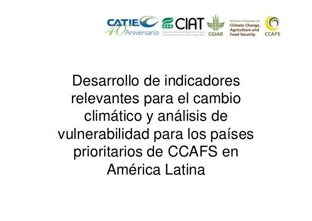 Desarrollo de indicadores relevantes para el cambio climático y análisis de vulnerabilidad para los países prioritarios de...