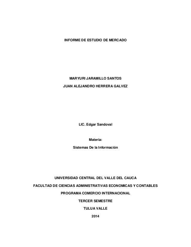 INFORME DE ESTUDIO DE MERCADO MARYURI JARAMILLO SANTOS JUAN ALEJANDRO HERRERA GALVEZ LIC. Edgar Sandoval Materia: Sistemas...