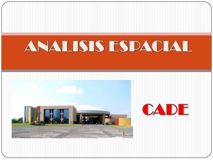 ANALISIS ESPACIAL<br />CADE<br />