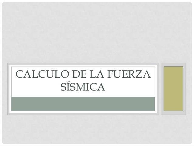 CALCULO DE LA FUERZA SÍSMICA