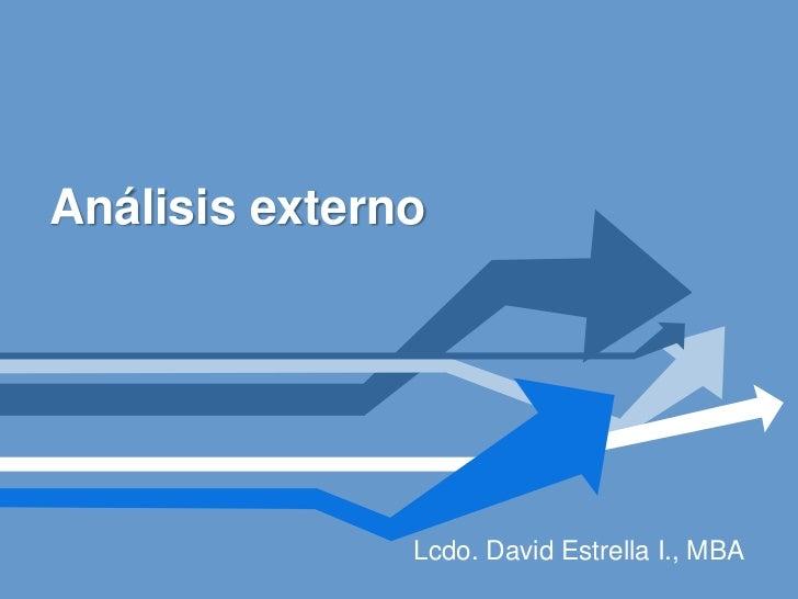 Análisisexterno<br />Lcdo. David Estrella I., MBA<br />