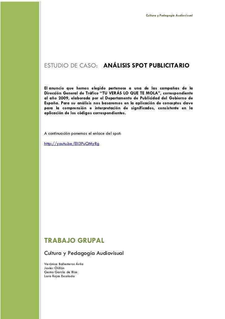 Cultura y Pedagogía AudiovisualESTUDIO DE CASO: ANÁLISIS SPOT PUBLICITARIOEl anuncio que hemos elegido pertenece a una de ...