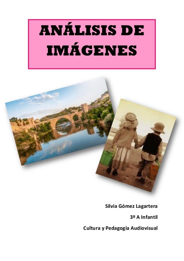 ANÁLISIS DE IMÁGENES  Silvia Gómez Lagartera 3º A Infantil Cultura y Pedagogía Audiovisual