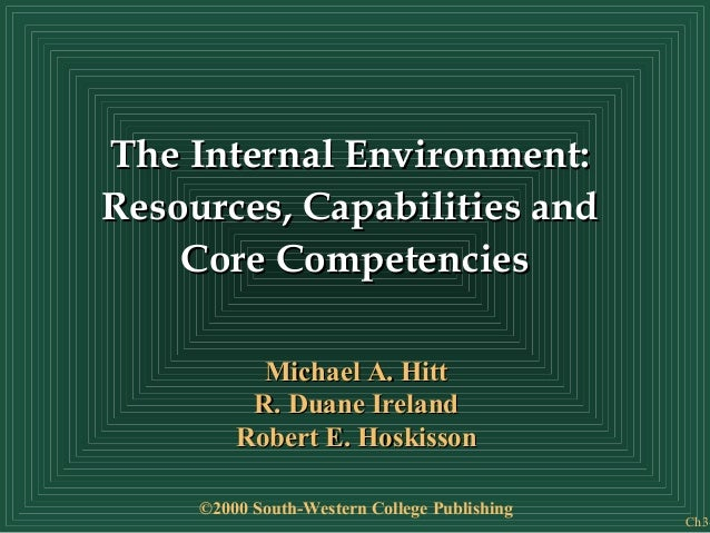 Ch3- The Internal Environment:The Internal Environment: Resources, Capabilities andResources, Capabilities and Core Compet...