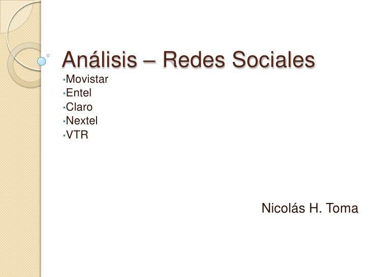 Análisis – Redes Sociales•Movistar•Entel•Claro•Nextel•VTR                   Nicolás H. Toma