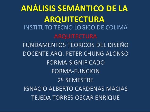 ANÁLISIS SEMÁNTICO DE LA ARQUITECTURA INSTITUTO TECNO LOGICO DE COLIMA ARQUITECTURA FUNDAMENTOS TEORICOS DEL DISEÑO DOCENT...