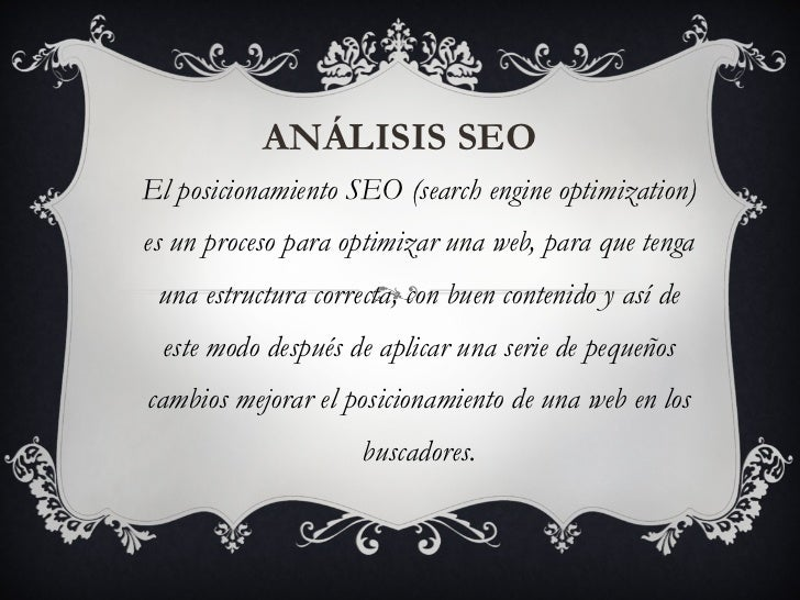 ANÁLISIS SEO El posicionamiento SEO (search engine optimization) es un proceso para optimizar una web, para que tenga una ...