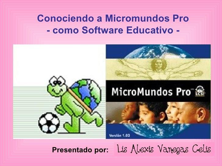 Conociendo a Micromundos Pro - como Software Educativo - Presentado por: