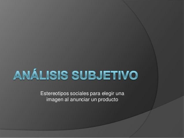 Estereotipos sociales para elegir una  imagen al anunciar un producto