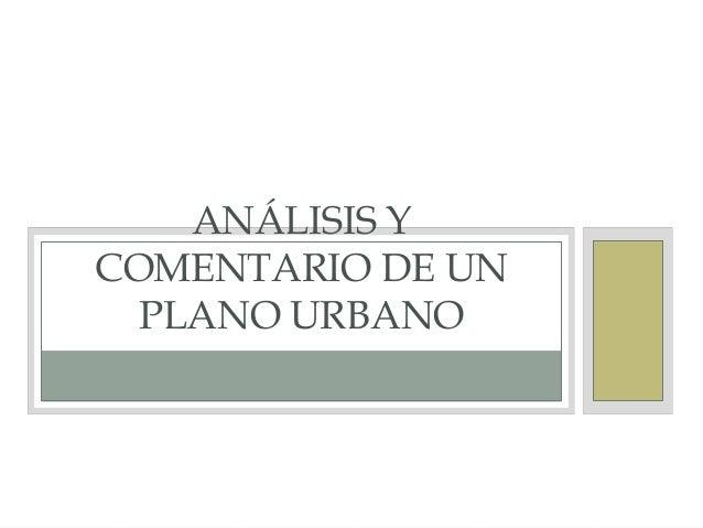 ANÁLISIS YCOMENTARIO DE UN  PLANO URBANO
