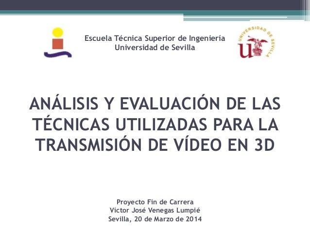 ANÁLISIS Y EVALUACIÓN DE LAS TÉCNICAS UTILIZADAS PARA LA TRANSMISIÓN DE VÍDEO EN 3D Escuela Técnica Superior de Ingeniería...