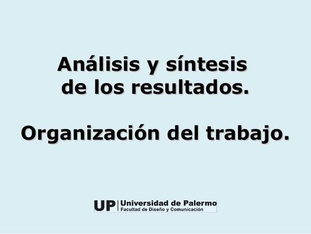 Análisis y síntesisAnálisis y síntesisde los resultados.de los resultados.Organización del trabajo.Organización del trabajo.