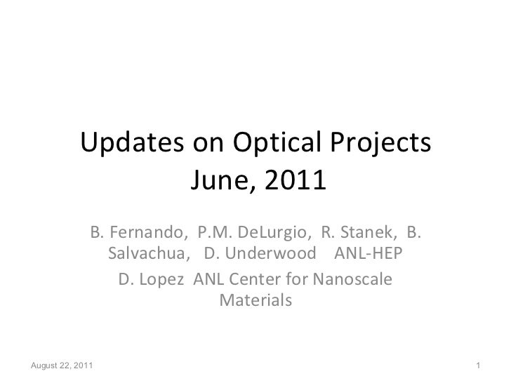Updates on Optical Projects  June, 2011 B. Fernando,  P.M. DeLurgio,  R. Stanek,  B. Salvachua,  D. Underwood  ANL-HEP D. ...