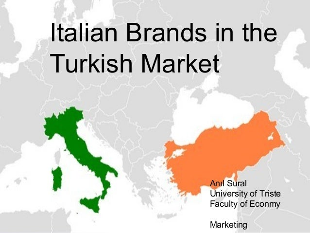 Italian Brands in theTurkish Market              Anıl Sural              University of Triste              Faculty of Econ...