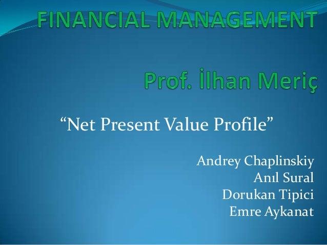 """Net Present Value Profile""                 Andrey Chaplinskiy                         Anıl Sural                    Doruk..."