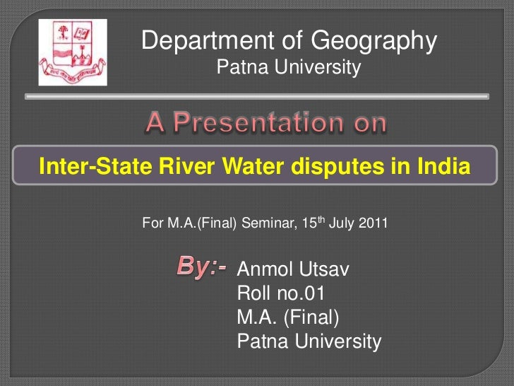 Department of Geography                    Patna UniversityInter-State River Water disputes in India         For M.A.(Fina...