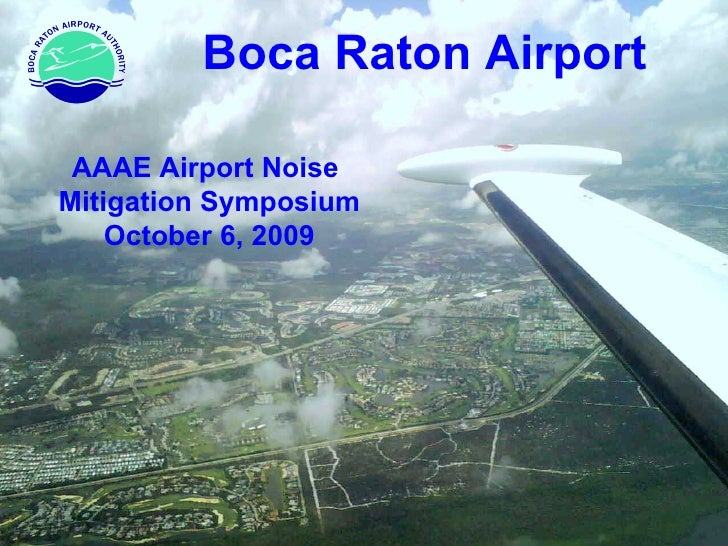 Boca Raton Airport AAAE Airport Noise  Mitigation Symposium October 6, 2009