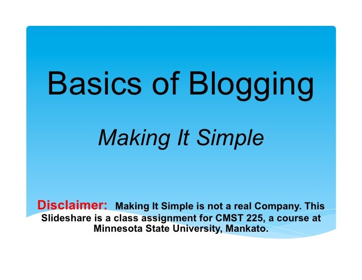 Basics of Blogging           Making It SimpleDisclaimer:     Making It Simple is not a real Company. ThisSlideshare is a c...