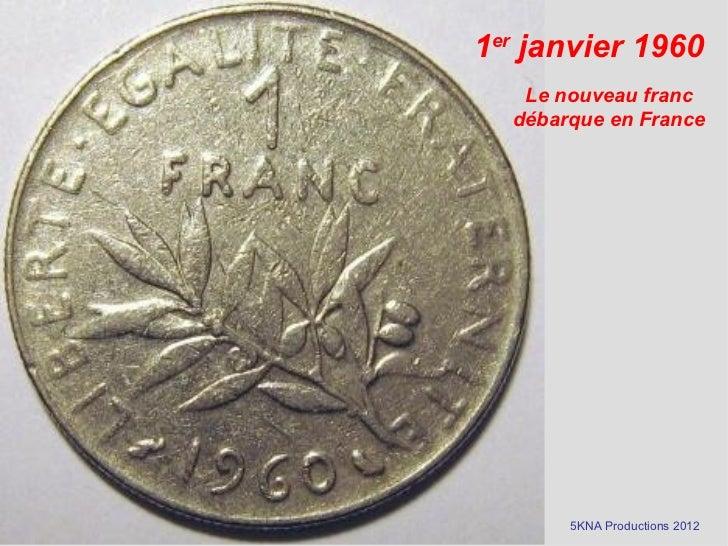 1er janvier 1960   Le nouveau franc  débarque en France       5KNA Productions 2012