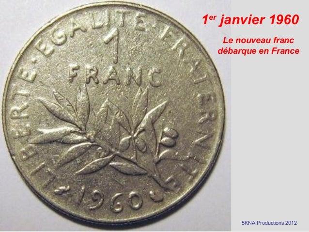 1erjanvier 1960Le nouveau francdébarque en France5KNA Productions 2012