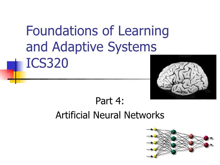 Foundations of Learningand Adaptive SystemsICS320               Part 4:    Artificial Neural Networks                     ...