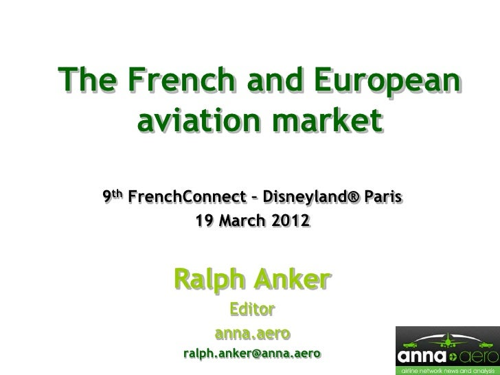 The French and European    aviation market  9th FrenchConnect – Disneyland® Paris             19 March 2012          Ralph...
