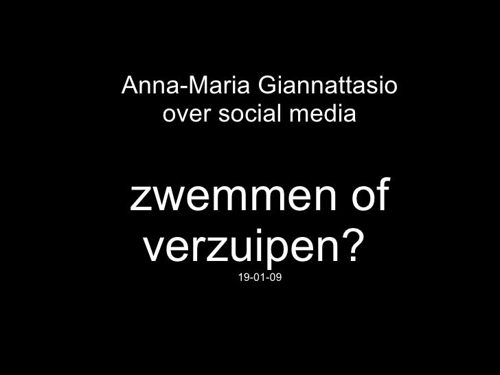 Anna-Maria Giannattasio over social media zwemmen of verzuipen?   19-01-09