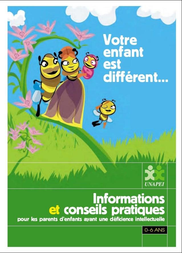 Informations et conseils pratiquespour les parents d'enfants ayant une déficience intellectuelle 0-6 ANS UNION NATIONALE D...