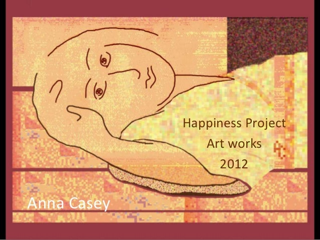 Anna Casey Happiness Project  Art works 2012