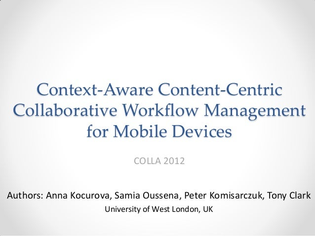 Context-Aware Content-Centric Collaborative Workflow Management          for Mobile Devices                            COL...