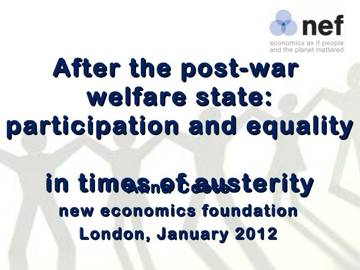 After the post-war  welfare state: participation and equality  in times of austerity   Anna Coote new economics foundation...