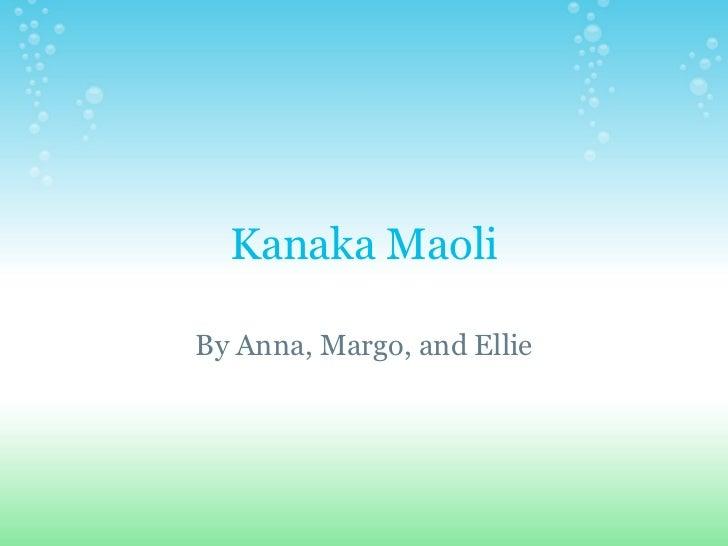 Kanaka Maoli By Anna, Margo, and Ellie