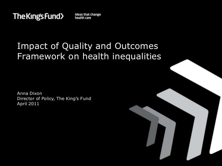 Impact of Quality and Outcomes Framework on health and health inequalities<br />Anna Dixon<br />Director of Policy, The Ki...