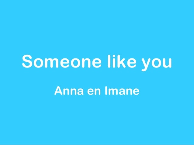 Someone like you   Anna en Imane