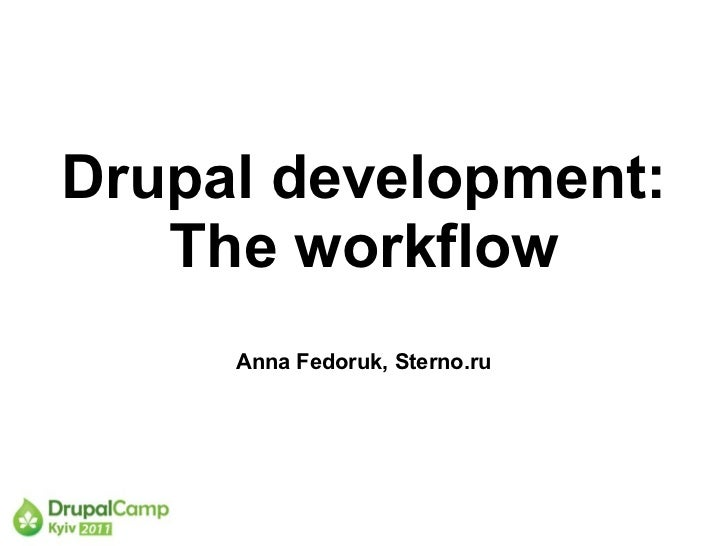 Drupal development:   The workflow     Anna Fedoruk, Sterno.ru