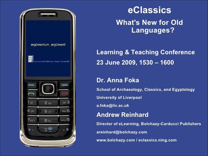 eClassics           What's New for Old              Languages?  Learning & Teaching Conference 23 June 2009, 1530 – 1600  ...