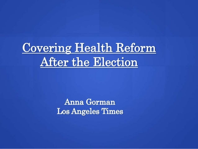 Covering Health Reform   After the Election       Anna Gorman     Los Angeles Times