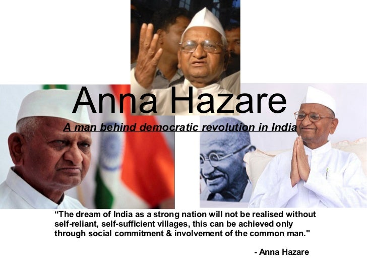 """Anna Hazare  A man behind democratic revolution in India""""The dream of India as a strong nation will not be realised withou..."""